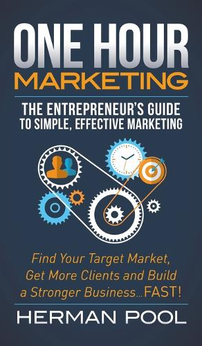One Hour Marketing: The Entrepreneur's Guide to Simple Effective Marketing (Hardback)