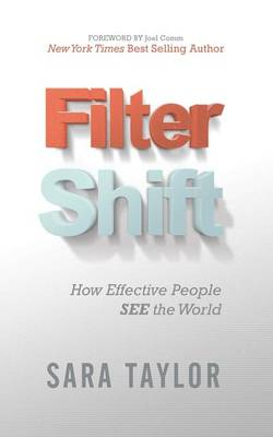 Filter Shift: How Effective People See the World (Paperback)