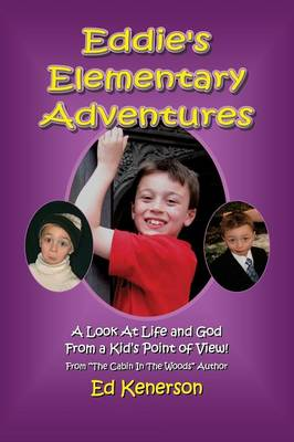 Eddie's Elementary Adventures: A Look at Life and God from a Kid's Point of View (Paperback)