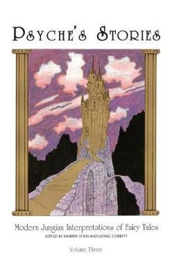 Psyche's Stories, Volume 3: Modern Jungian Interpretations of Fairy Tales (Hardback)