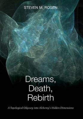 Dreams, Death, Rebirth: A Topological Odyssey Into Alchemy's Hidden Dimensions [Hardcover] (Hardback)