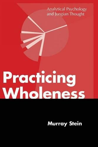Practicing Wholeness: Analytical Psychology and Jungian Thought (Paperback)