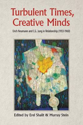 Turbulent Times, Creative Minds: Erich Neumann and C.G. Jung in Relationship (1933-1960) (Paperback)
