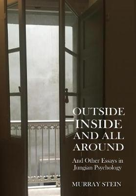 Outside Inside and All Around: And Other Essays in Jungian Psychology (Hardback)