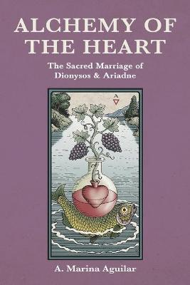 Alchemy of the Heart: The Sacred Marriage of Dionysos & Ariadne (Paperback)