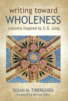 Writing Toward Wholeness: Lessons Inspired by C.G. Jung (Hardback)
