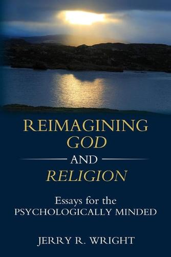 Reimagining God and Religion: Essays for the Psychologically Minded (Paperback)