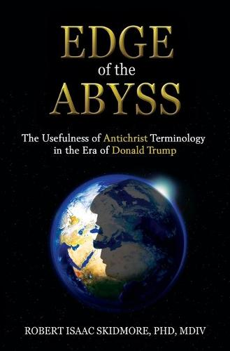 Edge of the Abyss: The Usefulness of Antichrist Terminology in the Era of Donald Trump (Paperback)