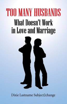 Too Many Husbands: What Doesn't Work in Love and Marriage (Paperback)