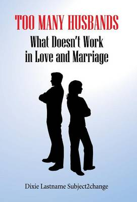 Too Many Husbands: What Doesn't Work in Love and Marriage (Hardback)