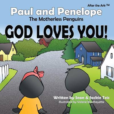 After the Ark: Paul and Penelope the Motherless Penguins - God Loves You! (Paperback)