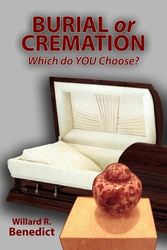 Burial or Cremation - Which Do You Choose? (Paperback)