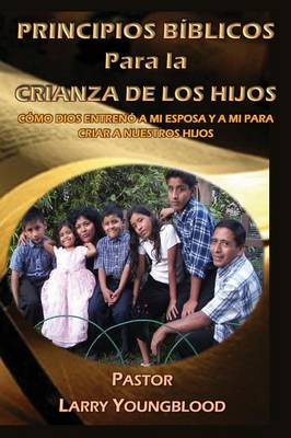 Principios Biblicos Para La Crianza de Los Hijos (Paperback)