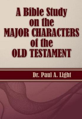 A Bible Study on the Major Bible Characters of the Old Testament (Paperback)