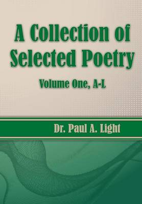 A Collection of Selected Poetry, Volume One A-L (Paperback)
