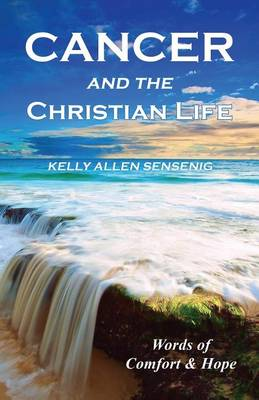 Cancer and the Christian Life: Words of Comfort and Hope (Paperback)