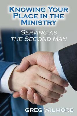 Knowing Your Place in the Ministry: Serving as the Second Man (Paperback)