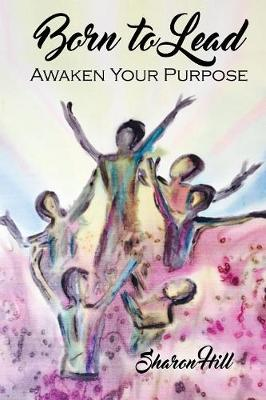 Born to Lead: Awaken Your Purpose (Paperback)