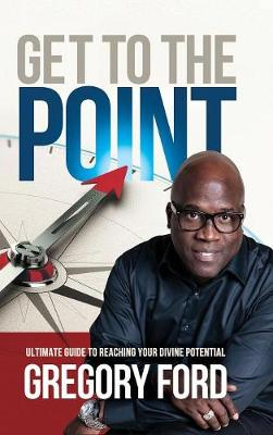 Get to the Point: Ultimate Guide to Reaching Your Divine Potential (Hardback)