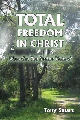 Total Freedom in Christ: When Can You Declare Victory? (Paperback)