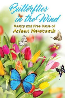 Butterflies in the Wind: Poetry and Free Verse of Arleen Newcomb (Paperback)