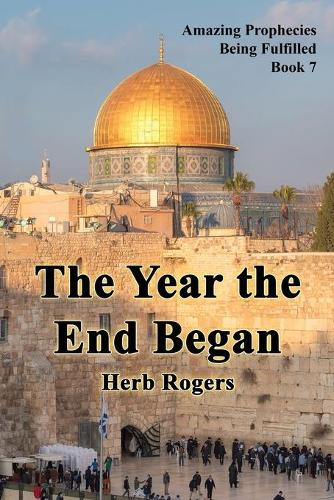 The Year the End Began - Amazing Prophecies Being Fulfilled 7 (Paperback)
