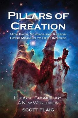 Pillars of Creation: How Faith, Science and Reason Bring Meaning to Our Universe (Paperback)