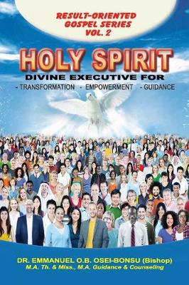 Holy Spirit: Divine Executive for Transformation, Empowerment and Guidance - Emmanuel's Result-Oriented Gospel 2 (Paperback)