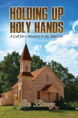 Holding Up Holy Hands: A Call for a Ministry to the Minister (Paperback)