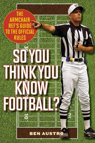 So You Think You Know Football?: The Armchair Ref's Guide to the Official Rules (Paperback)