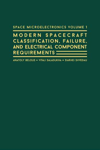 Space Microelectronics: Modern Spacecraft Classification, Failure, and Electrical Component Requirements: No. 1 (Hardback)