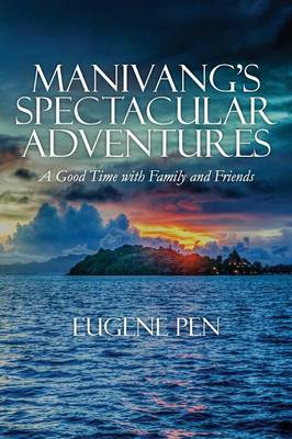 Manivang's Spectacular Adventures: A Good Time with Family and Friends (Paperback)