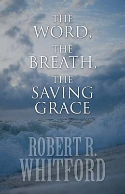 The Word, the Breath, the Saving Grace (Paperback)
