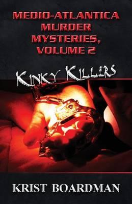 Medio-Atlantica Murder Mysteries, Volume 2: Kinky Killers (Paperback)
