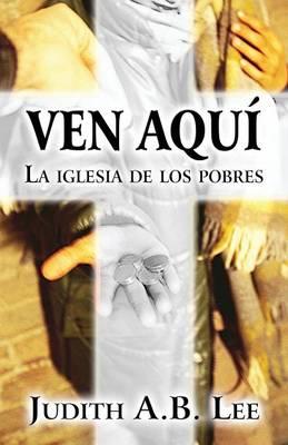 Ven Aqui: La Iglesia de Los Pobres (Paperback)