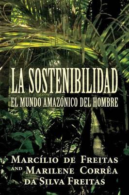 La Sostenibilidad: El Mundo Amazonico del Hombre (Paperback)