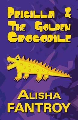 Pricilla and the Golden Crocodile (Paperback)