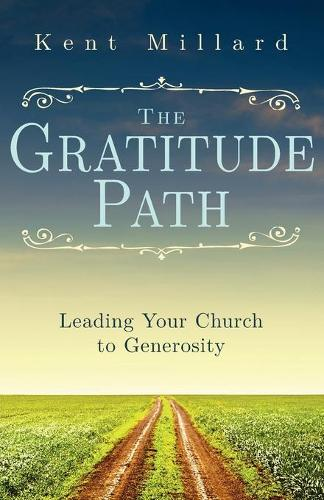 The Gratitude Path: Leading Your Church to Generosity (Paperback)