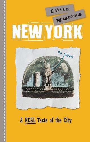 New York: Little Miseries: A REAL Taste of the City (Hardback)