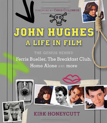 John Hughes: A Life in Film: The Genius Behind Ferris Bueller, The Breakfast Club, Home Alone, and more (Hardback)