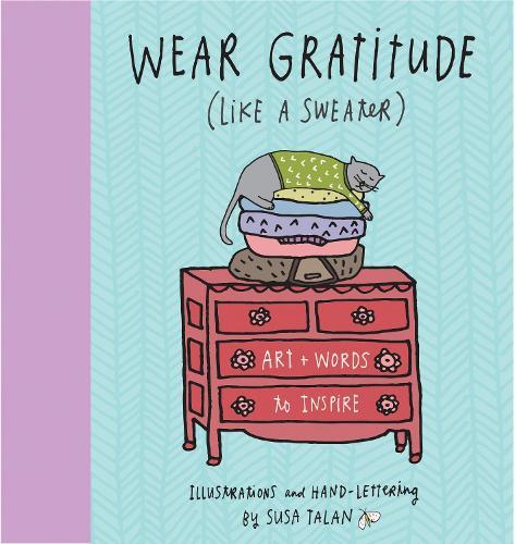 Wear Gratitude (Like A Sweater): Art + Words to Inspire (Hardback)