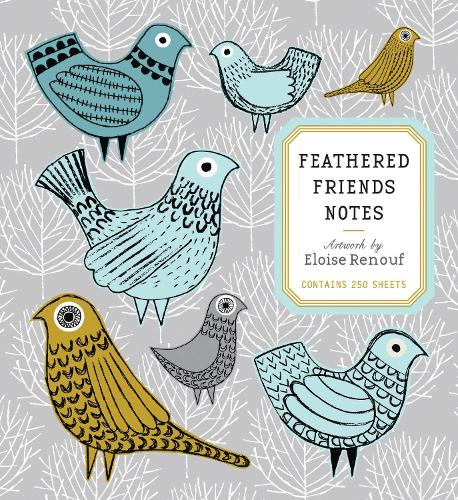 Feathered Friends Notes: Artwork by Eloise Renouf - Contains 250 Sheets