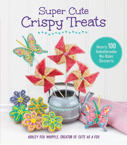 Super Cute Crispy Treats: Nearly 100 Unbelievable No-Bake Desserts (Paperback)