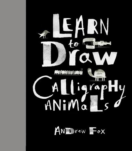 Learn to Draw Calligraphy Animals: 30 unique creations (Hardback)