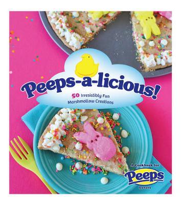 Peepsalicious: 50 Ooey, Gooey, Marshmallowey Treats (Paperback)