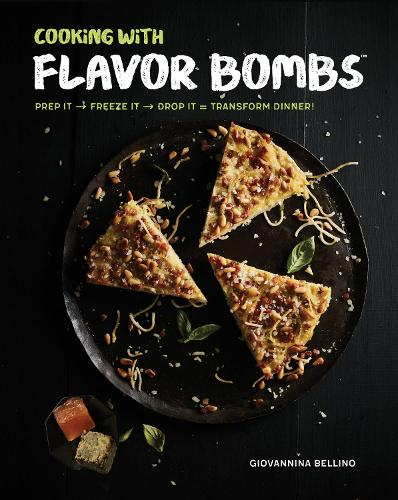 Cooking with Flavor Bombs: Prep It, Freeze It, Drop It . . . Transform Dinner! (Hardback)