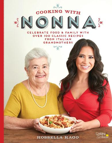 Cooking with Nonna: Celebrate Food & Family With Over 100 Classic Recipes from Italian Grandmothers (Hardback)