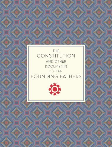 The Constitution and Other Documents of the Founding Fathers - Knickerbocker Classics (Paperback)