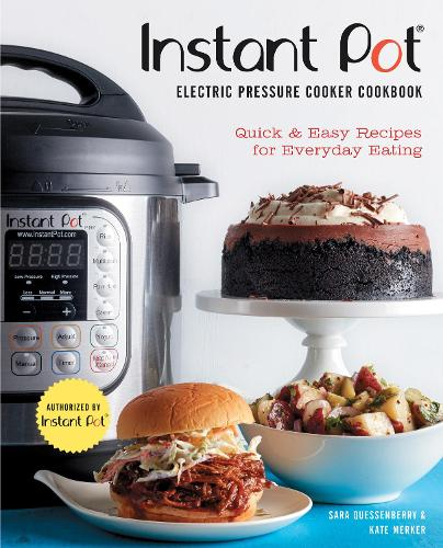 Instant Pot (R) Electric Pressure Cooker Cookbook (An Authorized Instant Pot (R) Cookbook): Quick & Easy Recipes for Everyday Eating (Hardback)