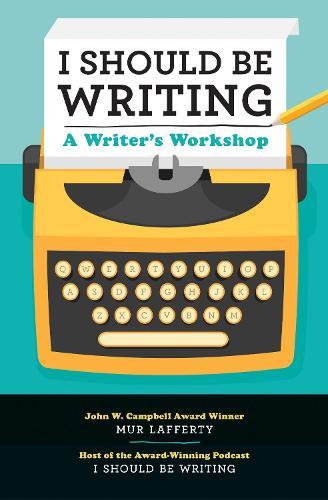 I Should Be Writing: A Writer's Workshop (Paperback)